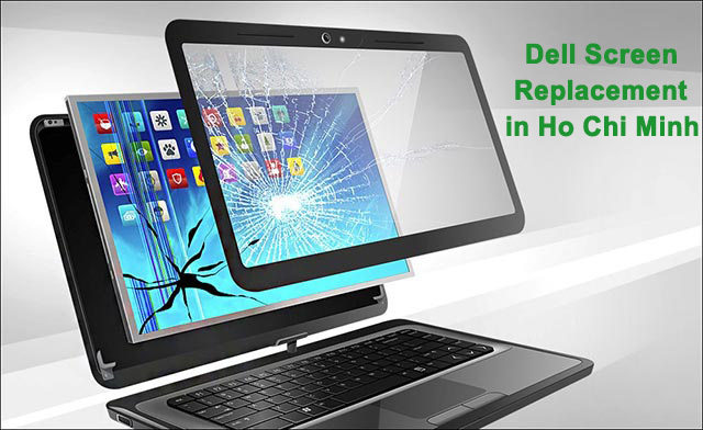 What is the cost to replace a Dell Laptop Screen in Ho Chi Minh?